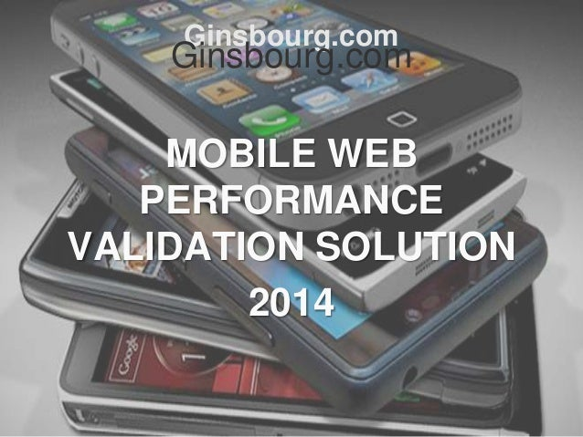 Ginsbourg.com  Ginsbourg.com  MOBILE WEB PERFORMANCE VALIDATION SOLUTION 2014