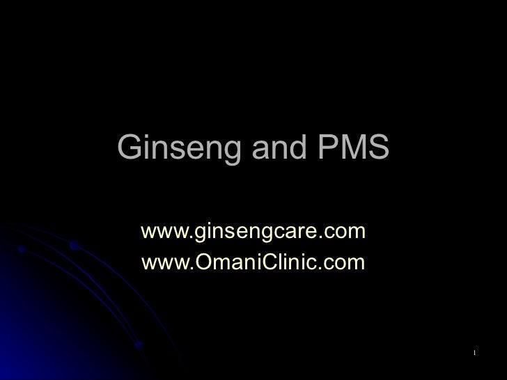 Ginseng and PMS www.ginsengcare.com www.OmaniClinic.com
