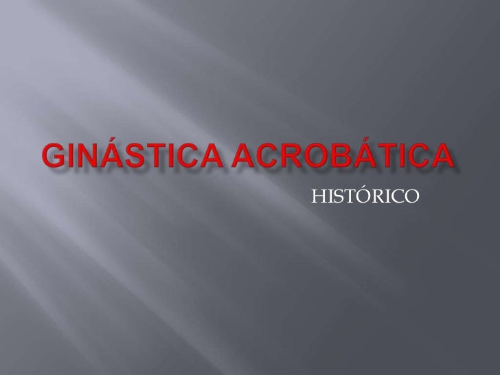 Ginástica acrobática<br />HISTÓRICO<br />