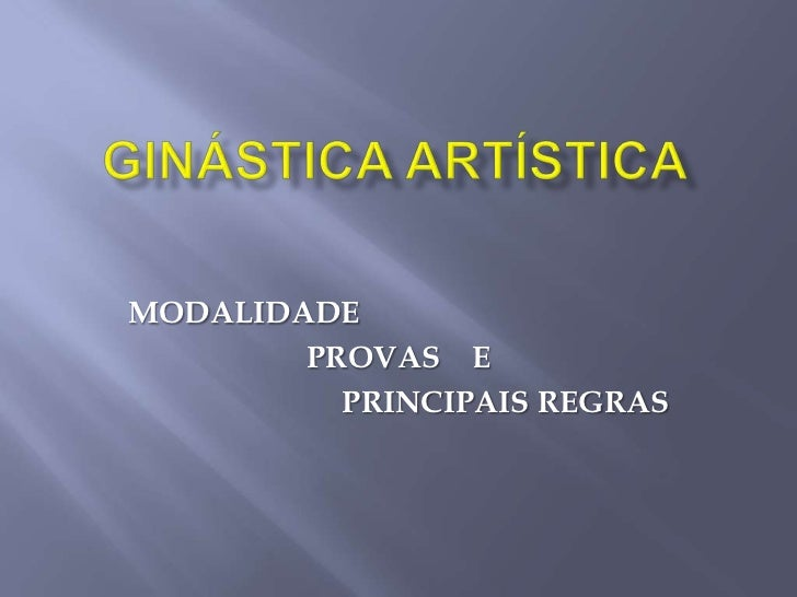 Ginástica artística<br />MODALIDADE<br />PROVAS    E<br />PRINCIPAIS REGRAS<br />