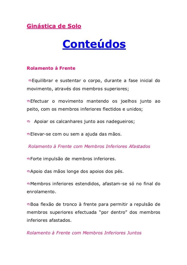 Ginástica de Solo                ConteúdosRolamento à FrenteEquilibrar e sustentar o corpo, durante a fase inicial domovi...