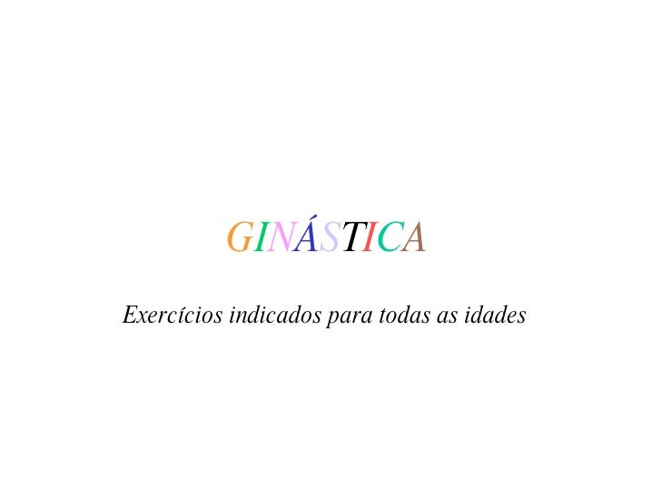 G I N Á S T I C A Exercícios indicados para todas as idades