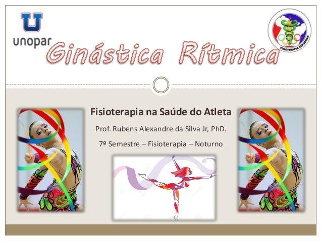 Fisioterapia na Saúde do Atleta Prof. Rubens Alexandre da Silva Jr, PhD. 7º Semestre – Fisioterapia – Noturno