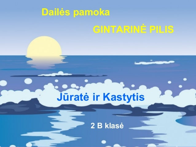 Jūratė ir Kastytis Dailės pamoka GINTARINĖ PILIS 2 B klasė