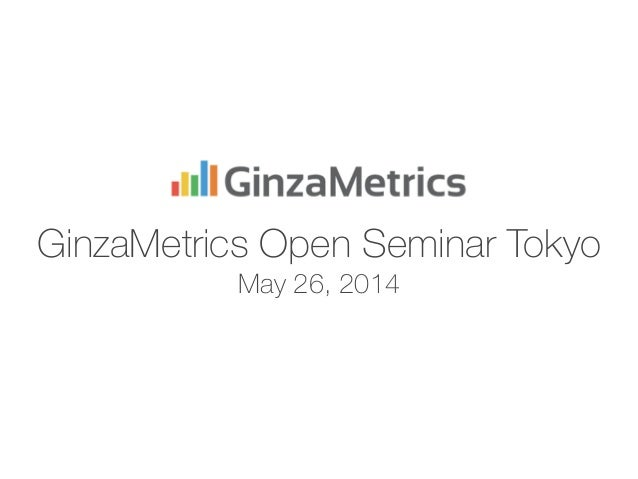 GinzaMetrics Open Seminar Tokyo May 26, 2014