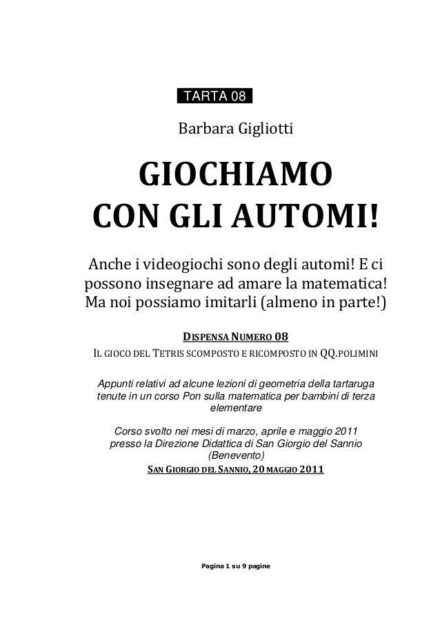 Pagina 1 su 9 pagine TARTA 08 Barbara Gigliotti GIOCHIAMO CON GLI AUTOMI! Anche i videogiochi sono degli automi! E ci poss...