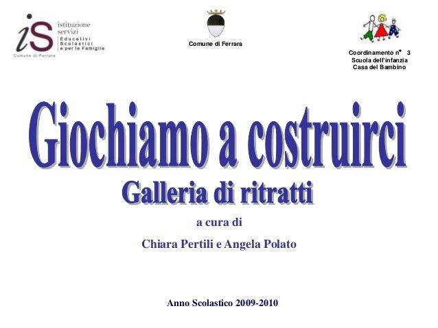 Coordinamento n° 3 Scuola dell'infanzia Casa del Bambino Anno Scolastico 2009-2010 Comune di Ferrara a cura di Chiara Pert...