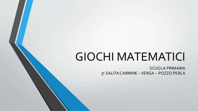 GIOCHI MATEMATICI SCUOLA PRIMARIA 3e SALITA CARMINE –VERGA – POZZO PERLA
