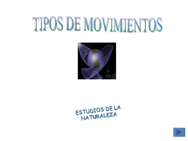 ESTUDIOS DE LA NATURALEZA TIPOS DE MOVIMIENTOS