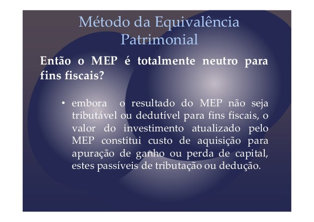 Então o MEP é totalmente neutro para fins fiscais? • embora o resultado do MEP não seja tributável ou dedutível para fins ...