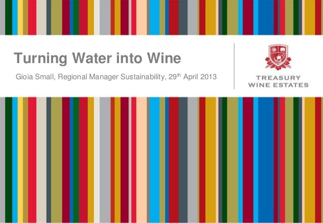 Turning Water into WineGioia Small, Regional Manager Sustainability, 29th April 2013