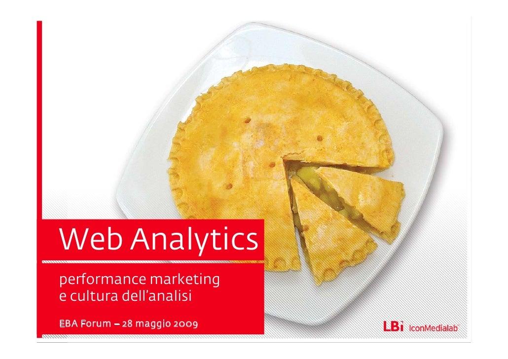 Web Analytics performance marketing e cultura dell'analisi EBA Forum – 28 maggio 2009