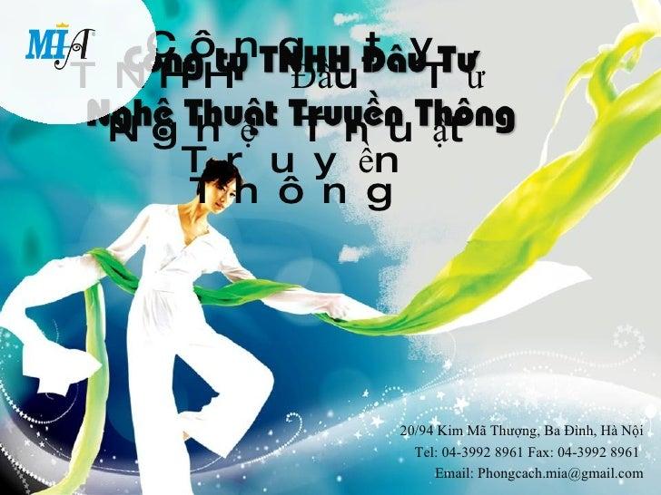 Công ty TNHH Đầu Tư  Nghệ Thuật Truyền Thông 20/94 Kim Mã Thượng, Ba Đình, Hà Nội Tel: 04-3992 8961 Fax: 04-3992 8961  Ema...
