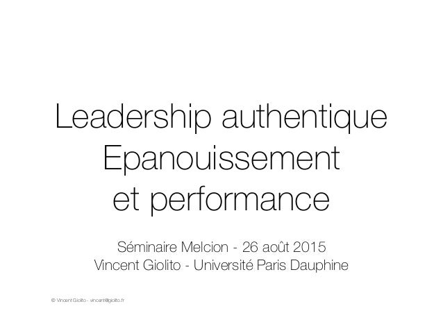 Leadership authentique  Epanouissement  et performance  Séminaire Melcion - 26 août 2015  Vincent Giolito - Université Par...