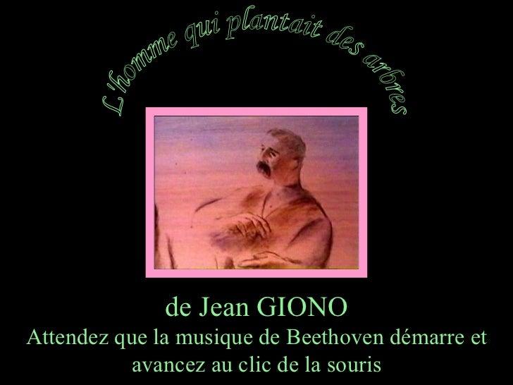 de Jean GIONO Attendez que la musique de Beethoven démarre et avancez au clic de la souris L'homme qui plantait des arbres
