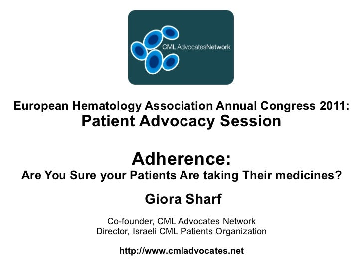 European Hematology Association Annual Congress 2011:           Patient Advocacy Session                     Adherence: Ar...