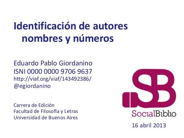 Identificación de autores  nombres y númerosEduardo Pablo GiordaninoISNI 0000 0000 9706 9637http://viaf.org/viaf/143492386...