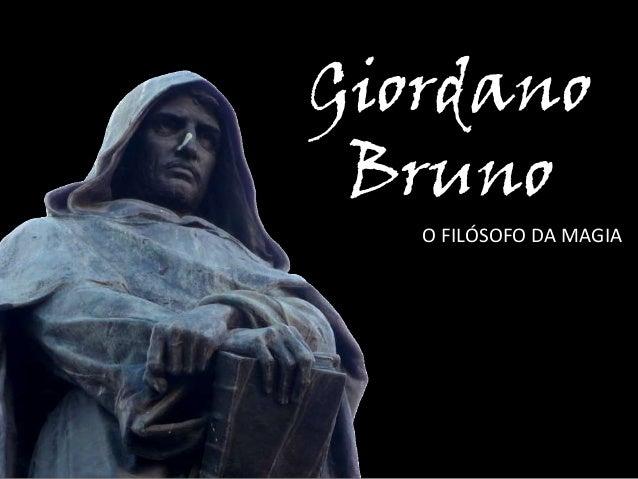 Giordano Bruno O FILÓSOFO DA MAGIA