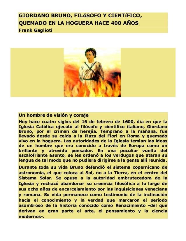 GIORDANO BRUNO, FILóSOFO Y CIENTíFICO,QUEMADO EN LA HOGUERA HACE 400 AÑOSFrank GagliotiUn hombre de visión y corajeHoy hac...