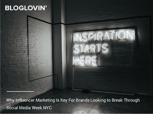 Why Influencer Marketing Is Key For Brands Looking to Break Through Social Media Week NYC
