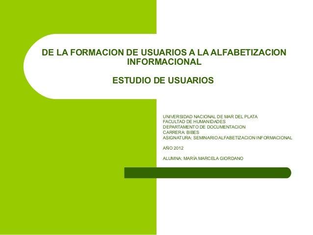 DE LA FORMACION DE USUARIOS A LA ALFABETIZACION                INFORMACIONAL             ESTUDIO DE USUARIOS              ...