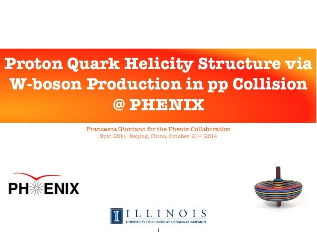 Francesca Giordano for the Phenix Collaboration Spin 2014, Beijing, China, October 21st, 2014 Proton Quark Helicity Struct...