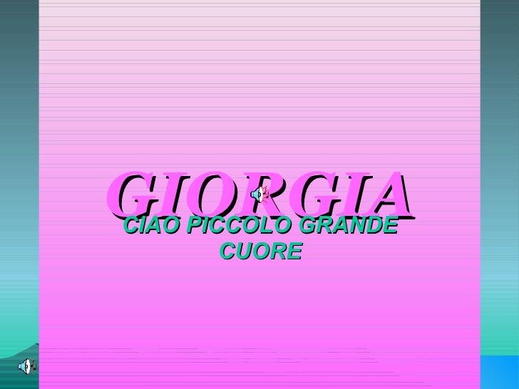 GIORGIA CIAO PICCOLO GRANDE CUORE