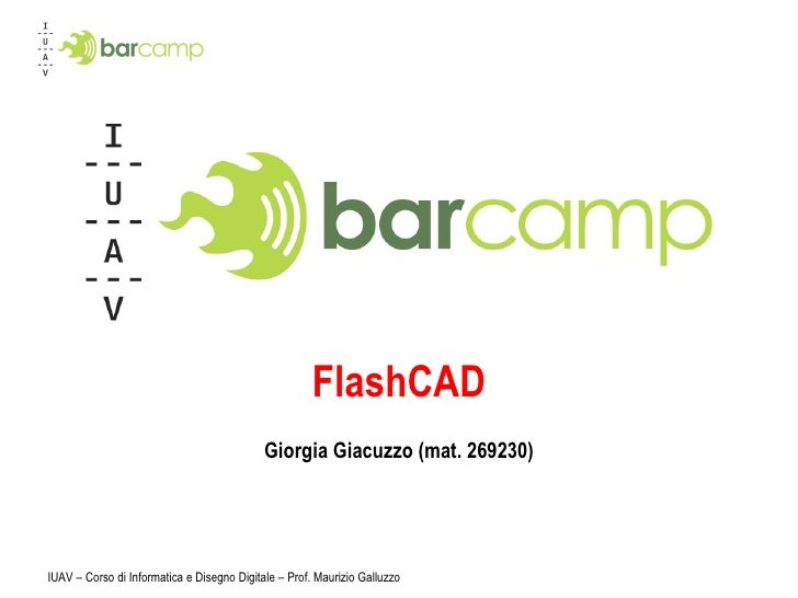 FlashCAD Giorgia Giacuzzo (mat. 269230) IUAV – Corso di Informatica e Disegno Digitale – Prof. Maurizio Galluzzo