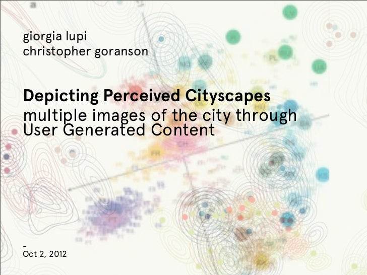 giorgia lupichristopher goransonDepicting Perceived Cityscapesmultiple images of the city throughUser Generated Content-Oc...