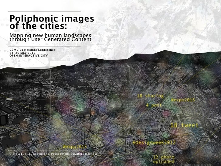 Poliphonic imagesof the cities:Mapping new human landscapesthrough User Generated ContentCumulus Helsinki Conference24-26 ...