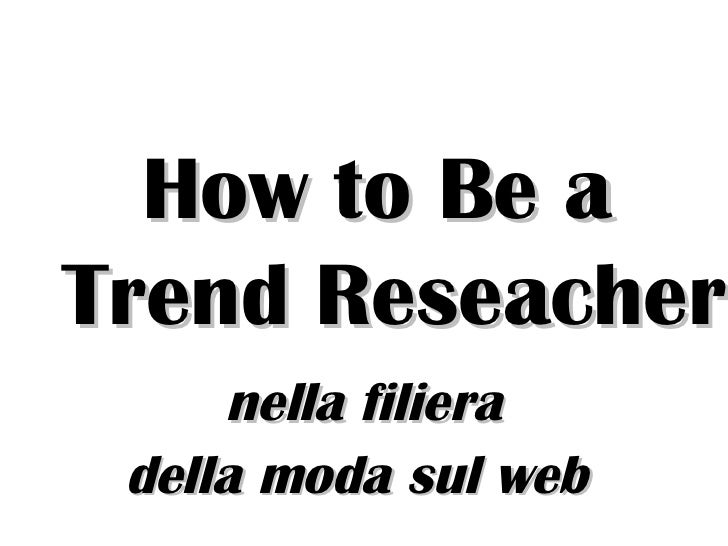 How to Be a Trend Reseacher nella filiera  della moda sul web