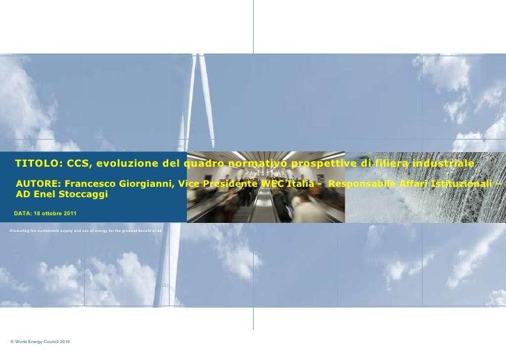 TITOLO: CCS, evoluzione del quadro normativo prospettive di filiera industriale  AUTORE: Francesco Giorgianni, Vice Presid...