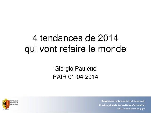 4 tendances de 2014 qui vont refaire le monde Giorgio Pauletto PAIR 01-04-2014 Département de la sécurité et de l'économie...