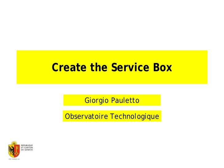 Create the Service Box       Giorgio Pauletto  Observatoire Technologique