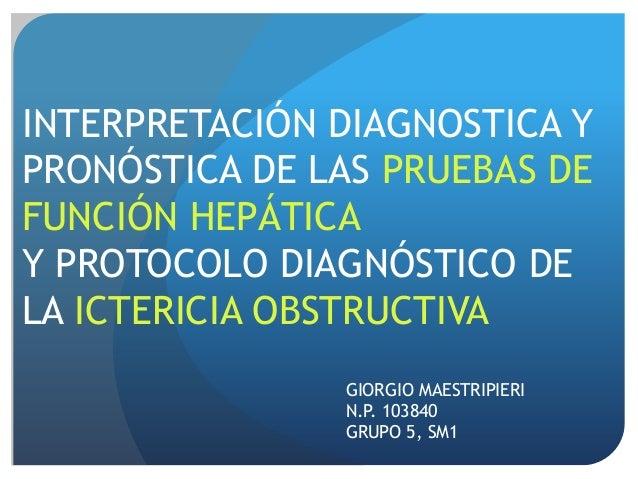 INTERPRETACIÓN DIAGNOSTICA Y PRONÓSTICA DE LAS PRUEBAS DE FUNCIÓN HEPÁTICA Y PROTOCOLO DIAGNÓSTICO DE LA ICTERICIA OBSTRUC...