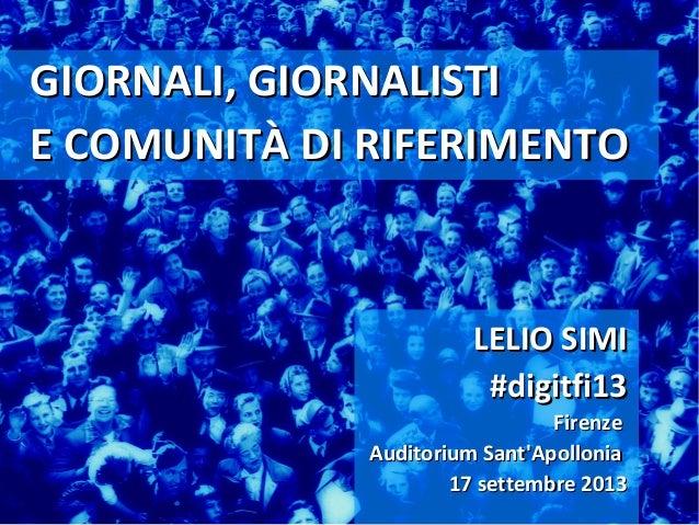 GIORNALI, GIORNALISTIGIORNALI, GIORNALISTI E COMUNITÀ DI RIFERIMENTOE COMUNITÀ DI RIFERIMENTO LELIO SIMILELIO SIMI #digitf...