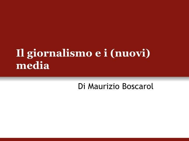 Il giornalismo e i (nuovi) media Di Maurizio Boscarol