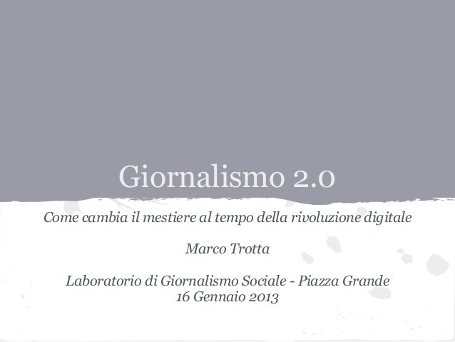 Giornalismo 2.0Come cambia il mestiere al tempo della rivoluzione digitale                      Marco Trotta   Laboratorio...