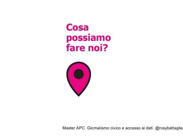 Master APC Giornalismo civico e accesso ai dati. @rosybattaglia http://www.cittadinireattivi.it/ Cittadini Reattivi divent...
