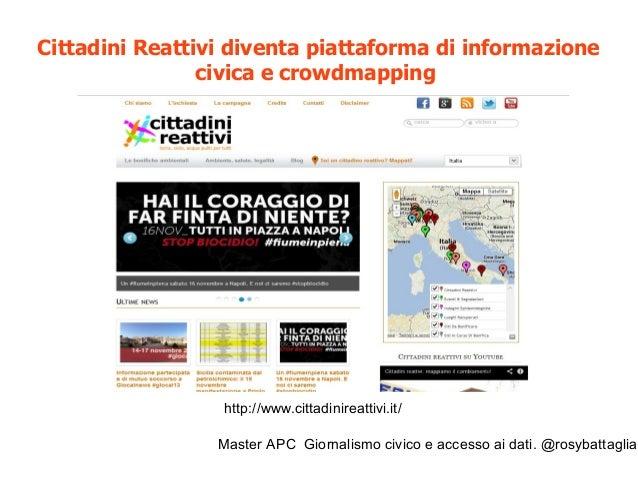 Master APC Giornalismo civico e accesso ai dati. @rosybattaglia Cittadini reattivi: progetto nato da giornalisti e cittadi...