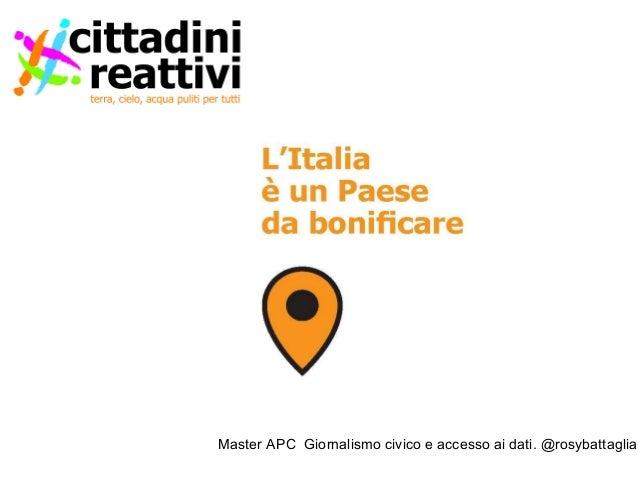 Master APC Giornalismo civico e accesso ai dati. @rosybattaglia Oltre 15000 mila siti contaminati Oltre 9 milioni di citta...