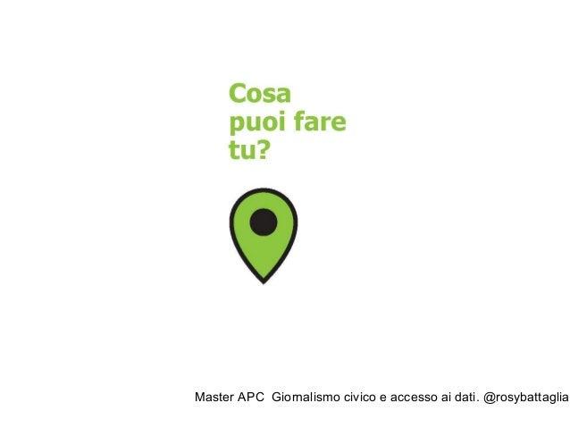 """Master APC Giornalismo civico e accesso ai dati. @rosybattaglia """"Agire localmente pensare globalmente"""" http://www.cittadin..."""