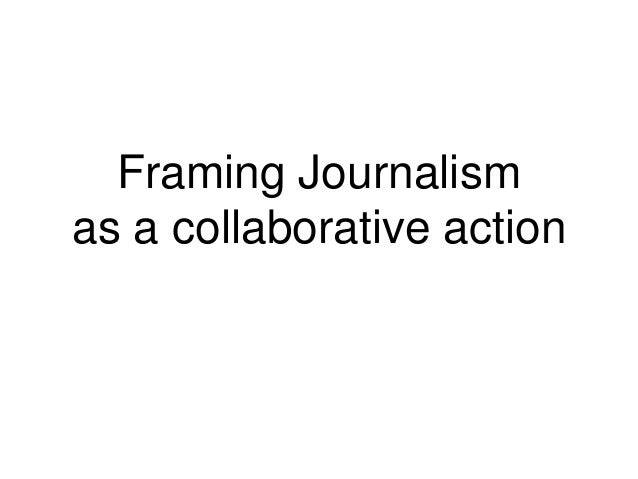 Framing Journalism as a collaborative action