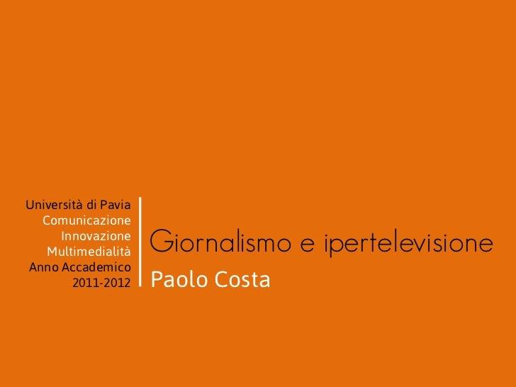Università di Pavia  Comunicazione      Innovazione   Multimedialità     Giornalismo e ipertelevisioneAnno Accademico     ...