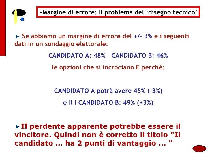 <ul><li>Margine di errore: Il problema del 'disegno tecnico' </li></ul><ul><li>Se abbiamo un margine di errore del  +/- 3%...