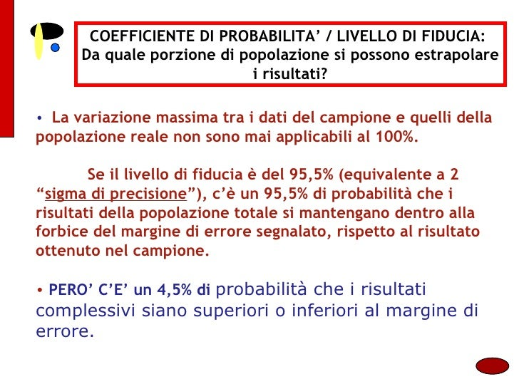 COEFFICIENTE DI PROBABILITA' / LIVELLO DI FIDUCIA:  Da quale porzione di popolazione si possono estrapolare i risultati? <...