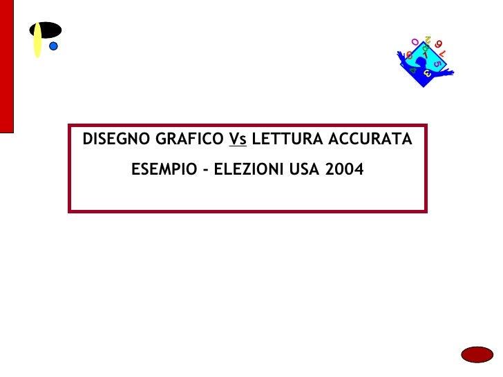 DISEGNO GRAFICO  Vs  LETTURA ACCURATA ESEMPIO - ELEZIONI USA 2004