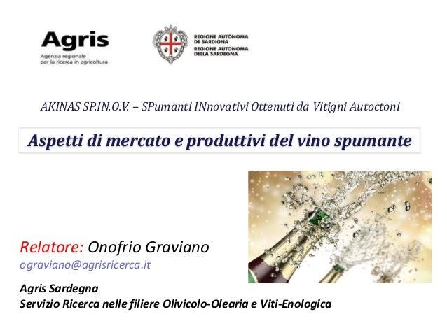 AKINAS SP.IN.O.V. – SPumanti INnovativi Ottenuti da Vitigni Autoctoni Relatore: Onofrio Graviano ograviano@agrisricerca.it...