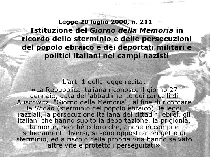 Legge 20 luglio 2000, n. 211   Istituzione del  Giorno della Memoria  in ricordo dello sterminio e delle persecuzioni del ...