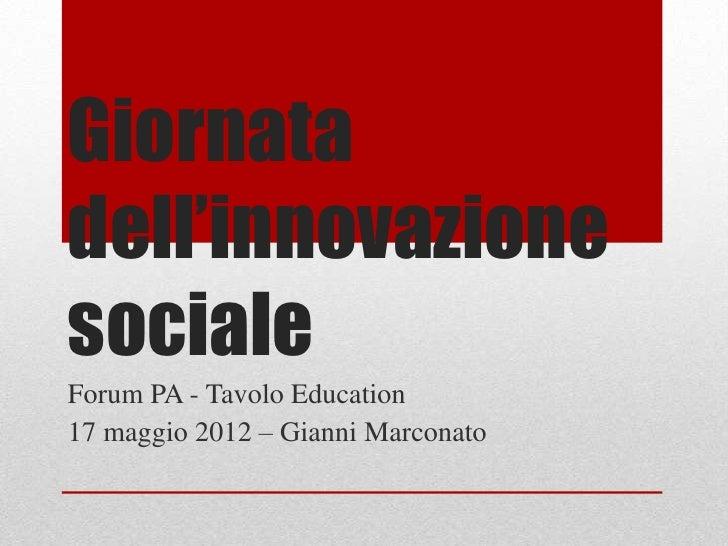 Giornatadell'innovazionesocialeForum PA - Tavolo Education17 maggio 2012 – Gianni Marconato